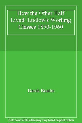 How the Other Half Lived: Ludlow's Working Classes 1850-1960 By Derek Beattie