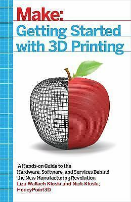 Getting Started with 3D Printing by Nick Kloski and Liza Wallach Kloski...