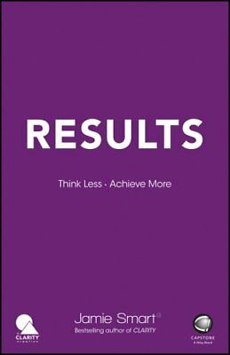 Results Think Less. Achieve More by Jamie Smart 9780857087096 (Paperback, 2016)