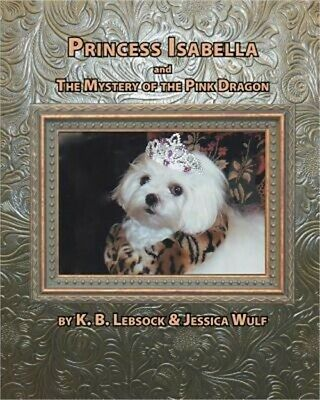 Princess Isabella and the Mystery of the Pink Dragon (Paperback or Softback)