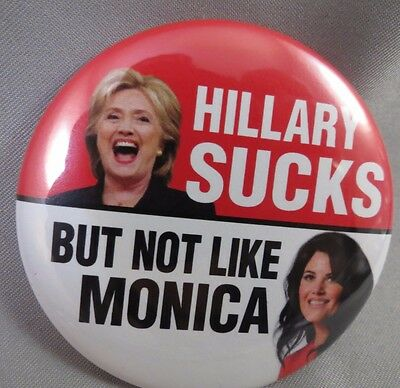 WHOLESALE LOT OF 12 HILLARY SUCKS BUT NOT LIKE MONICA BUTTONS Anti Clinton Trump