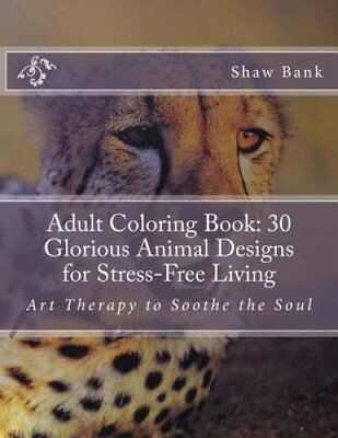 Adult Coloring Book 30 Glorious Animal Designs for Stress-Free ... 9781537510262