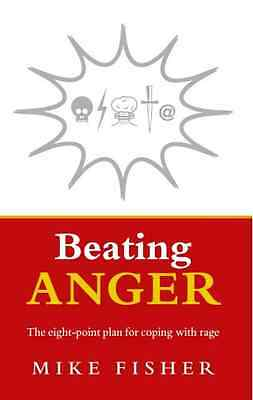 Beating Anger: The Eight-point Plan for Coping with Rag - Paperback NEW Fisher,