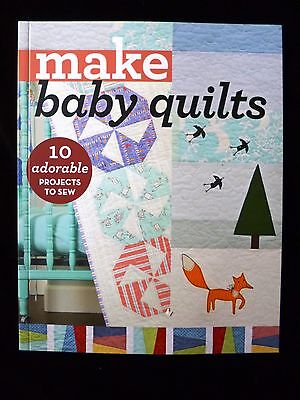 Make Baby Quilts : 10 Adorable Projects to Sew by 9 Popular Modern Designers