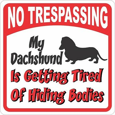 Dachshund Sign - No Trespassing, Tired of Hiding the Bodies