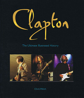 Clapton - The Illustrated History - Book & Biography about Eric