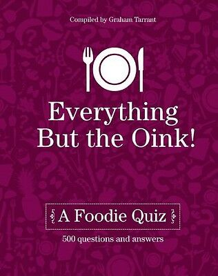Everything But the Oink: A Foodie Quiz, Graham Tarrant, New Book