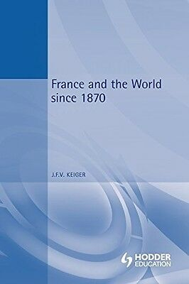 France and the World Since 1870 (International Relations & the Great Powers), Ke
