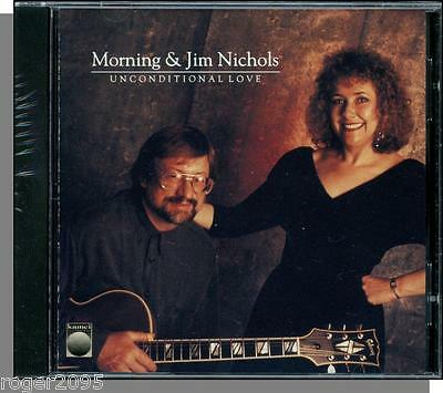 Morning & Jim Nichols - Unconditional Love - New 1993 CD!