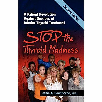 Stop the Thyroid Madness: A Patient Revolution Against  - Bowthorpe, Jani NEW Pa