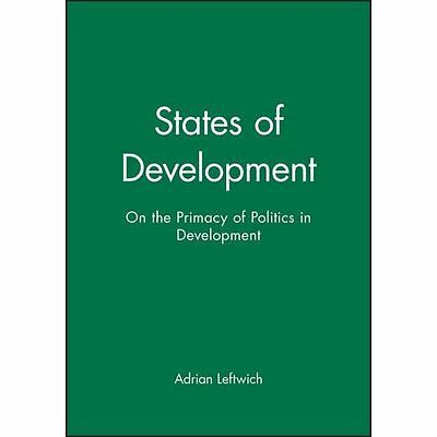 States of Development: On the Primacy of Politics in De - Leftwich, Adria NEW Pa