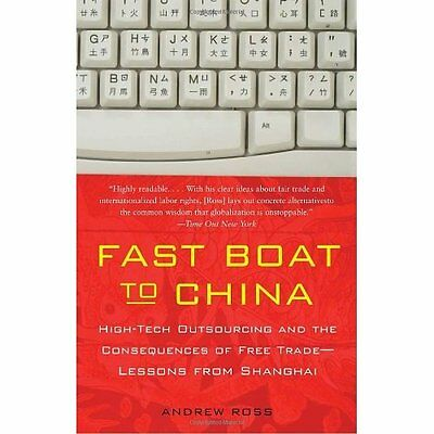 Fast Boat to China: High-Tech Outsourcing and the Conse - Ross, Andrew NEW Paper