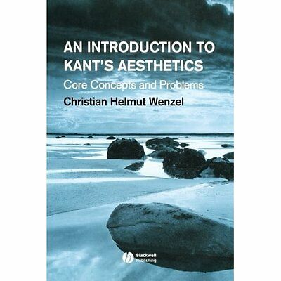 An Introduction to Kant's Aesthetics: Core Concepts and - Wenzel, Christi NEW Pa