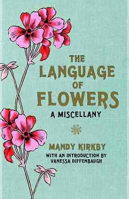 The Language of Flowers: a Miscellany: A Miscellany. Wi - Hardcover NEW Kirkby,