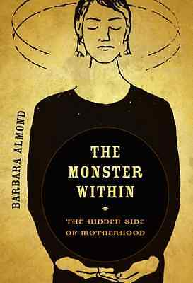 The Monster Within: The Hidden Side of Motherhood - Paperback NEW Barbara Almond