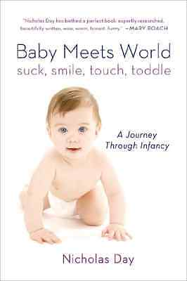 Baby Meets World: Suck, Smile, Touch, Toddle: A Journey - Paperback NEW Nicholas
