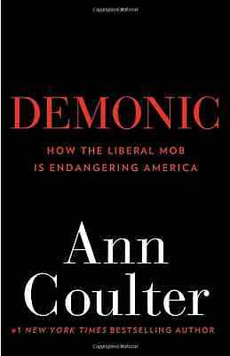 Demonic: How the Liberal Mob Is Endangering America - Paperback NEW Coulter, Ann