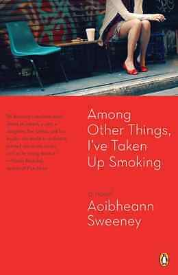 Among Other Things, I've Taken Up Smoking - Paperback NEW Sweeney, Aoibhe 2008-0