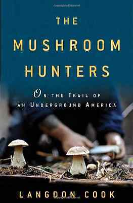 The Mushroom Hunters: On the Trail of an Underground Am - Hardcover NEW Langdon