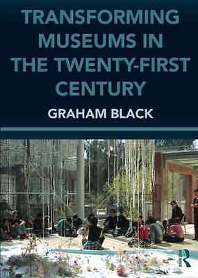 Transforming Museums in the Twenty-first Century - Paperback NEW Black, Graham 2