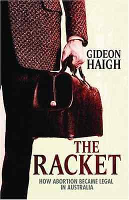 The Racket: How Abortion Became Legal in Australia - Paperback NEW Gideon Haigh(