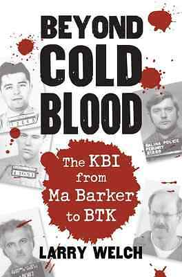 Beyond Cold Blood: The KBI from Ma Barker to BTK - Paperback NEW Larry Welch(Aut