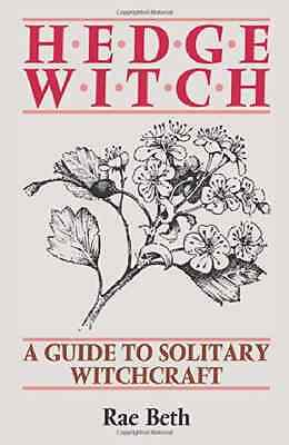 Hedge Witch: Guide to Solitary Witchcraft - Paperback NEW Beth, Rae 1992-08-01