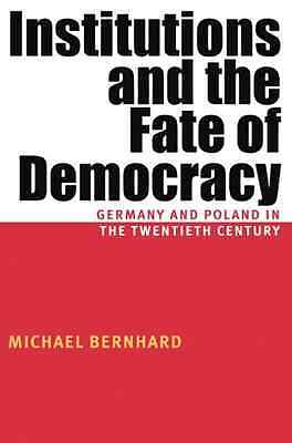 Institutions and the fate of democracy - Paperback NEW Michael H. Bern 2005-05-3