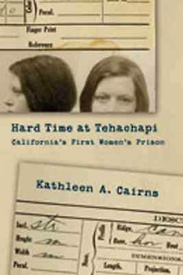 Hard Time at Tehachapi: California's First Women's Pris - Hardcover NEW Cairns,