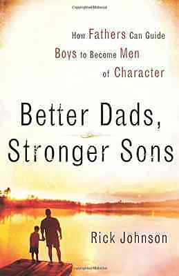 Better Dads, Stronger Sons: How Fathers Can Guide Boys  - Paperback NEW Johnson,