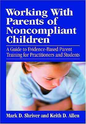 Working with Parents of Noncompliant Children: A Guide  - Hardcover NEW Shriver,