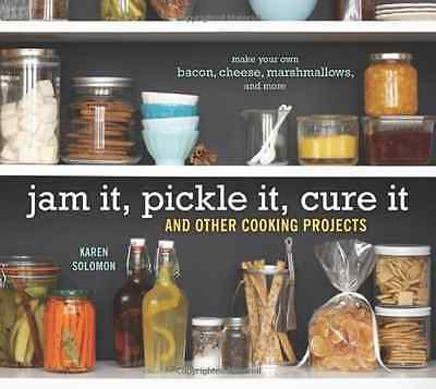Jam it, Pickle it, Cure it: And 40 Other Kitchen Crafts - Hardcover NEW Solomon,