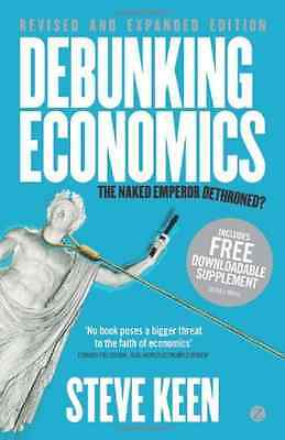 Debunking Economics - Revised and Expanded Edition: The - Paperback NEW Keen, St