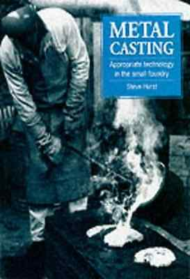 Metal Casting: Appropriate Technology in the Small Foun - Paperback NEW Hurst, S