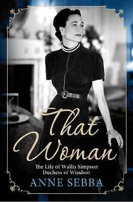 That Woman: The Life of Wallis Simpson, Duchess of Wind - Paperback NEW Sebba, A