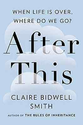 After This : When Life is Over, Where Do We Go? - Hardcover NEW Claire Bidwell