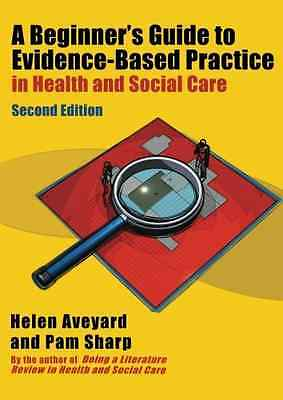 A Beginner's Guide to Evidence-Based Practice in Health - Paperback NEW Aveyard,