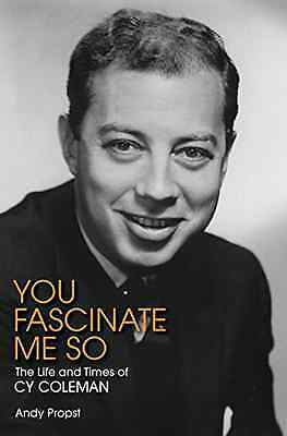 You Fascinate Me So: The Life and Times of Cy Coleman - Hardcover NEW Andy Props