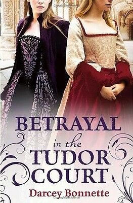 Betrayal in the Tudor Court, Bonnette, Darcey, New Book