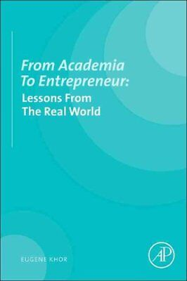 From Academia to Entrepreneur Lessons from the Real World 9780124105164