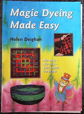 Magic Dyeing Made Easy by Helen Deighan -Tips & Tricks 2004