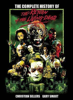 The Complete History of the Return of the Living Dead by Christian Sellers...