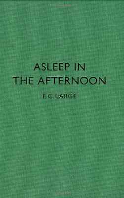 Asleep in the Afternoon - Hardcover NEW Large, Ernest C 2008-09-01