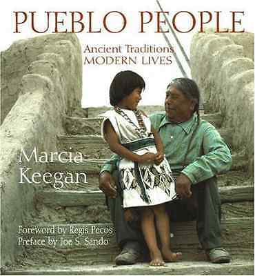 Pueblo People: Ancient Traditions, Modern Lives - Hardcover NEW Marcia Keegan 19