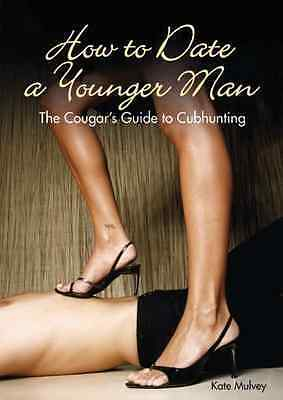 How to Date a Younger Man: The Cougar's Guide to Cubhun - Paperback NEW Mulvey,