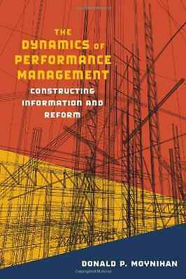 The Dynamics of Performance Management: Constructing In - Paperback NEW Moynihan