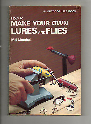 HOW TO MAKE YOUR OWN LURES AND FLIES Mel Marshall An Outdoor Life Book 1976