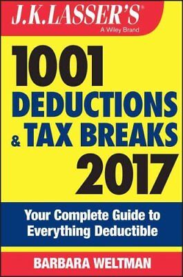 J.K. Lasser's 1001 Deductions and Tax Breaks 2017 Your Complete... 9781119248866