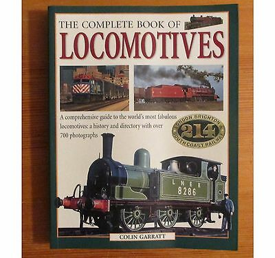 The Complete Book Of Locomotives - Book By Colin Garratt. 2010.