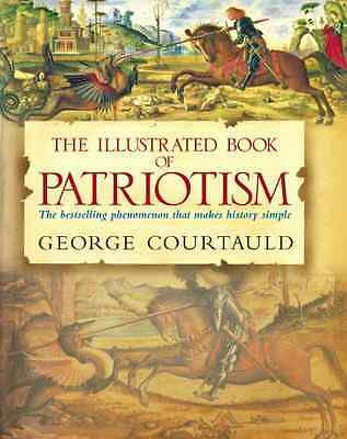 The Illustrated Book of Patriotism - Courtauld, Geor NEW Hardcover 2 Nov 2006